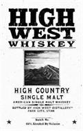 HIGH WEST WHISKEY HIGH COUNTRY AMERICANSINGLE MALT DISTILLED BY HIGH WEST DISTILLERY PARK CITY, UTAH BATCH NO 46% ALCOHOL BY VOLUME