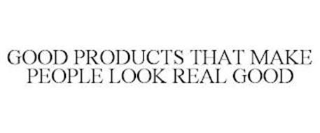GOOD PRODUCTS THAT MAKE PEOPLE LOOK REAL GOOD