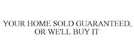 YOUR HOME SOLD GUARANTEED, OR WE'LL BUY IT