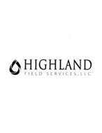 HIGHLAND FIELD SERVICES, LLC