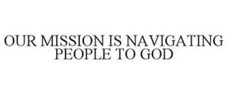 OUR MISSION IS NAVIGATING PEOPLE TO GOD