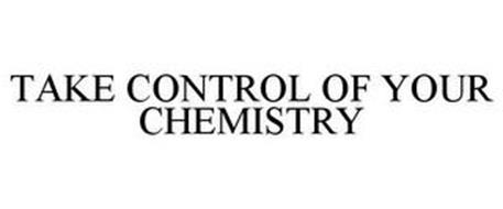 TAKE CONTROL OF YOUR CHEMISTRY