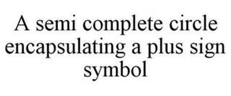 A SEMI COMPLETE CIRCLE ENCAPSULATING A PLUS SIGN SYMBOL