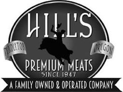HILL'S PREMIUM MEATS SINCE 1947 PENDLETON OREGON A FAMILY OWNED & OPERATED COMPANY