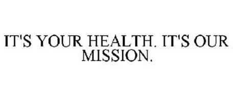 YOUR HEALTH. IT'S OUR MISSION.