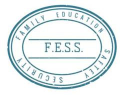 F.E.S.S. FAMILY EDUCATION SAFETY SECURITY