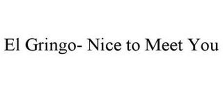 EL GRINGO- NICE TO MEET YOU
