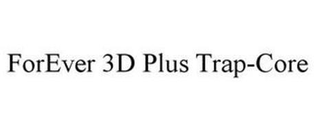 FOREVER 3D PLUS TRAP-CORES