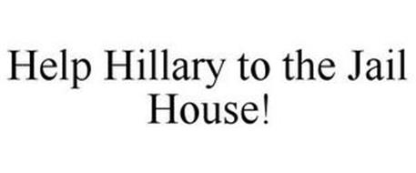HELP HILLARY TO THE JAIL HOUSE!
