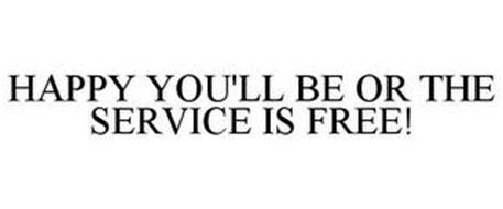 HAPPY YOU'LL BE OR THE SERVICE IS FREE!