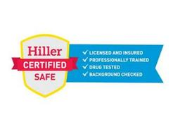 HILLER CERTIFIED SAFE LICENSED AND INSURED PROFESSIONALLY TRAINED DRUG TESTED BACKGROUND CHECKED