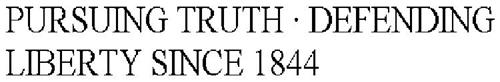 PURSUING TRUTH · DEFENDING LIBERTY SINCE 1844