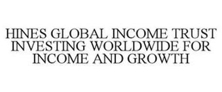 HINES GLOBAL INCOME TRUST INVESTING WORLDWIDE FOR INCOME AND GROWTH