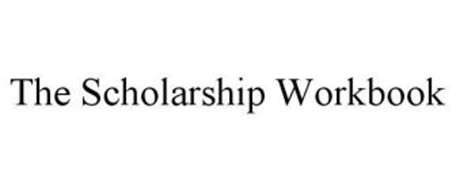 THE SCHOLARSHIP WORKBOOK