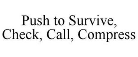 PUSH TO SURVIVE, CHECK, CALL, COMPRESS
