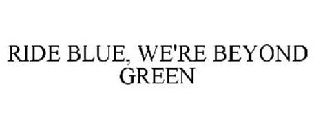 RIDE BLUE, WE'RE BEYOND GREEN