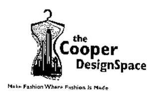 THE COOPER DESIGNSPACE MAKE FASHION WHERE FASHION IS MADE