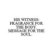 HIS WITNESS: FRAGRANCE FOR THE BODY.  MESSAGE FOR THE SOUL.
