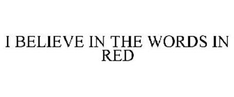 I BELIEVE IN THE WORDS IN RED