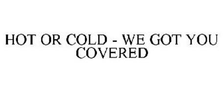 HOT OR COLD - WE GOT YOU COVERED