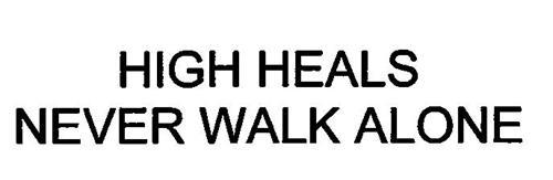 HIGH HEALS NEVER WALK ALONE