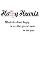 HAPPY HEARTS MAKE HER HEART HAPPY, TO SEE THAT SPECIAL SMILE ON HER FACE.