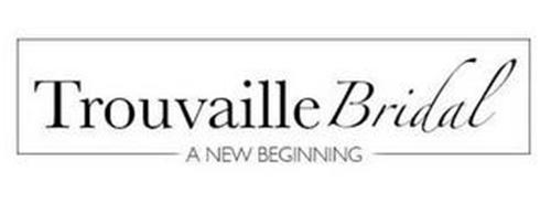 TROUVAILLE BRIDAL A NEW BEGINNING