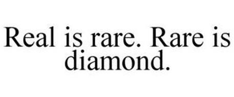 REAL IS RARE. RARE IS DIAMOND.