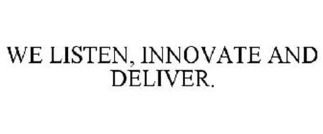 WE LISTEN, INNOVATE AND DELIVER.