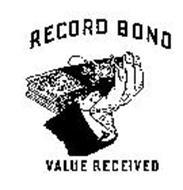 RECORD BOND VALUE RECEIVED