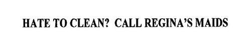 HATE TO CLEAN? CALL REGINA'S MAIDS