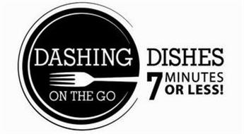 DASHING DISHES ON THE GO 7 MINUTES OR LESS!