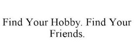 FIND YOUR HOBBY. FIND YOUR FRIENDS.