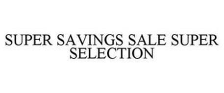 SUPER SAVINGS SALE SUPER SELECTION