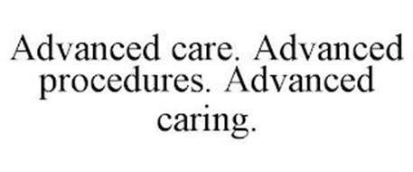 ADVANCED CARE. ADVANCED PROCEDURES. ADVANCED CARING.