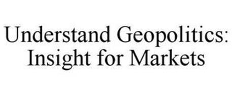 UNDERSTAND GEOPOLITICS: INSIGHT FOR MARKETS