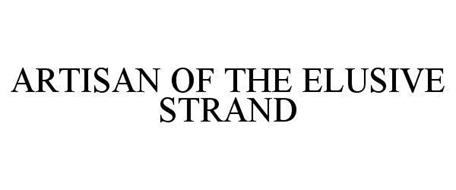 ARTISAN OF THE ELUSIVE STRAND