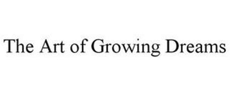 THE ART OF GROWING DREAMS