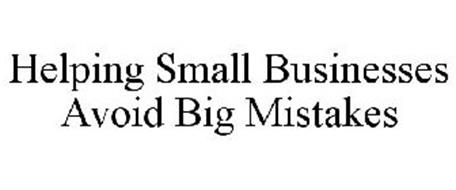 HELPING SMALL BUSINESSES AVOID BIG MISTAKES
