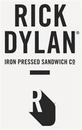 RICK DYLAN IRON PRESSED SANDWICH CO  R