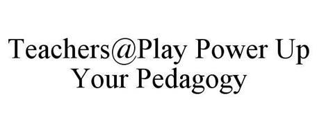 TEACHERS@PLAY POWER UP YOUR PEDAGOGY