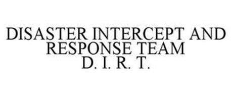 DISASTER INTERCEPT AND RESPONSE TEAM D. I. R. T.