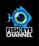 FISH EYE CHANNEL