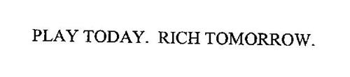 PLAY TODAY. RICH TOMORROW.