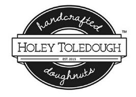 HANDCRAFTED HOLEY TOLEDOUGH EST. 2015 DOUGHNUTS
