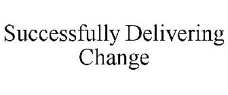 SUCCESSFULLY DELIVERING CHANGE