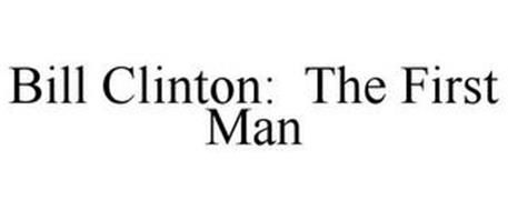 BILL CLINTON: THE FIRST MAN