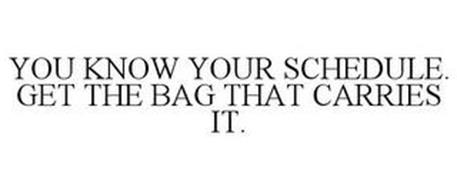 YOU KNOW YOUR SCHEDULE. GET THE BAG THAT CARRIES IT.