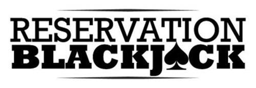 RESERVATION BLACKJACK
