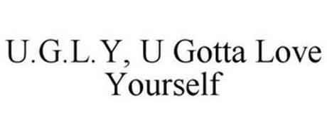 U.G.L.Y, U GOTTA LOVE YOURSELF
